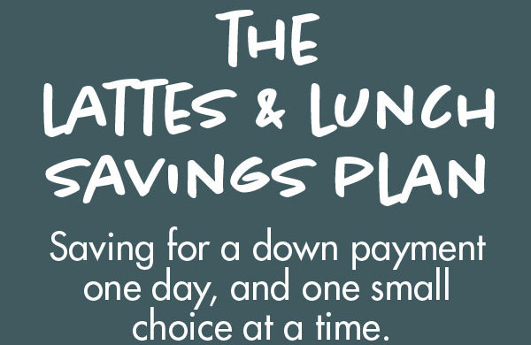 For First Time Homebuyers: The Latte and Lunch Savings Plan